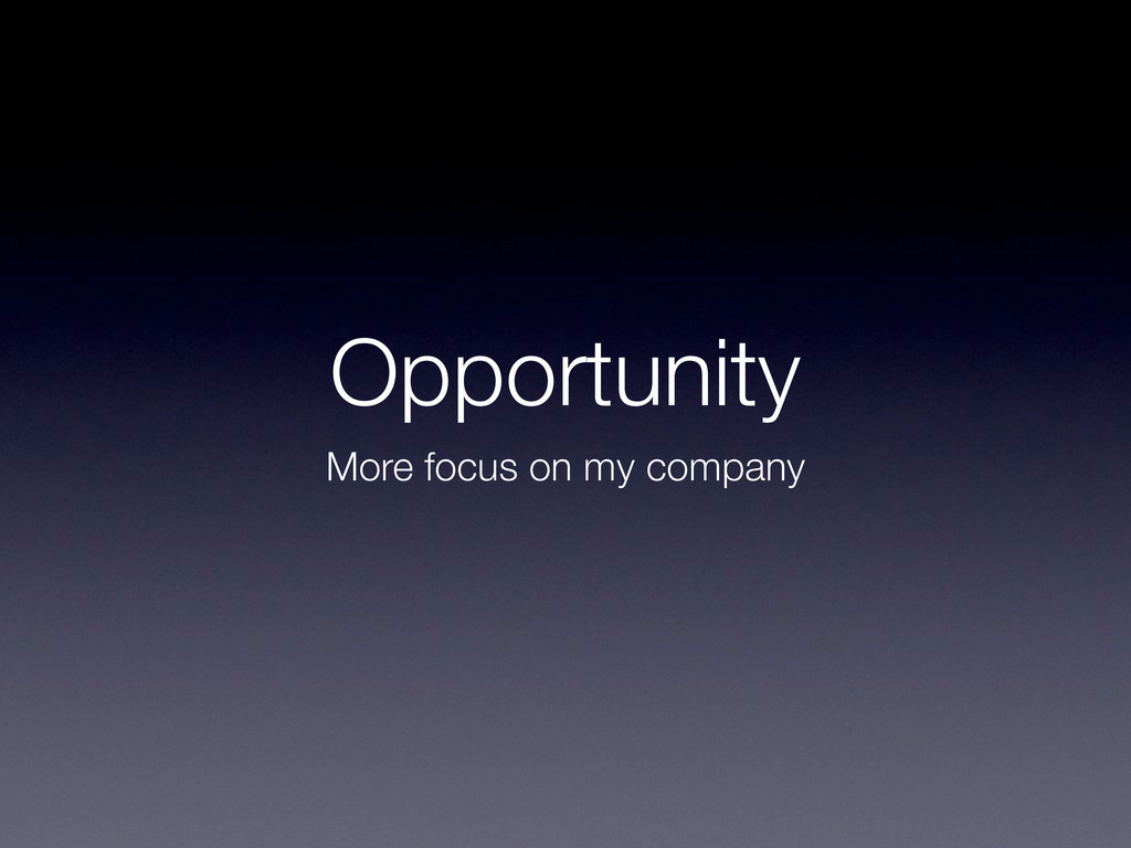 Opportunity More focus on my company