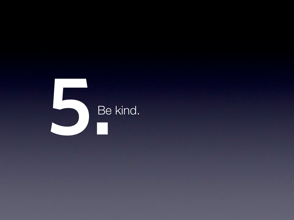 5.Be kind.