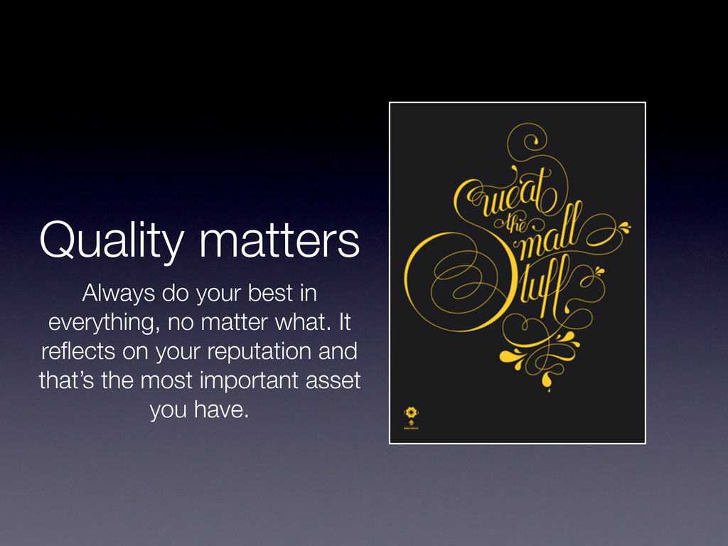 Quality matters Always do your best in everythi...