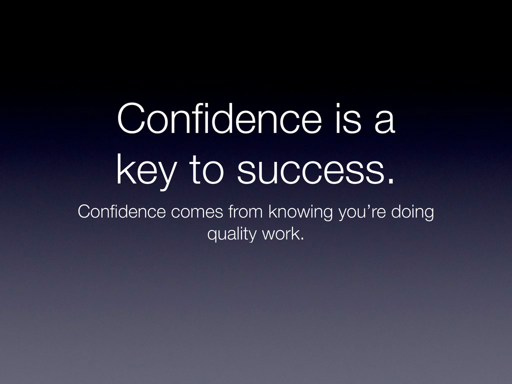 Confidence is a key to success. Confidence comes ...