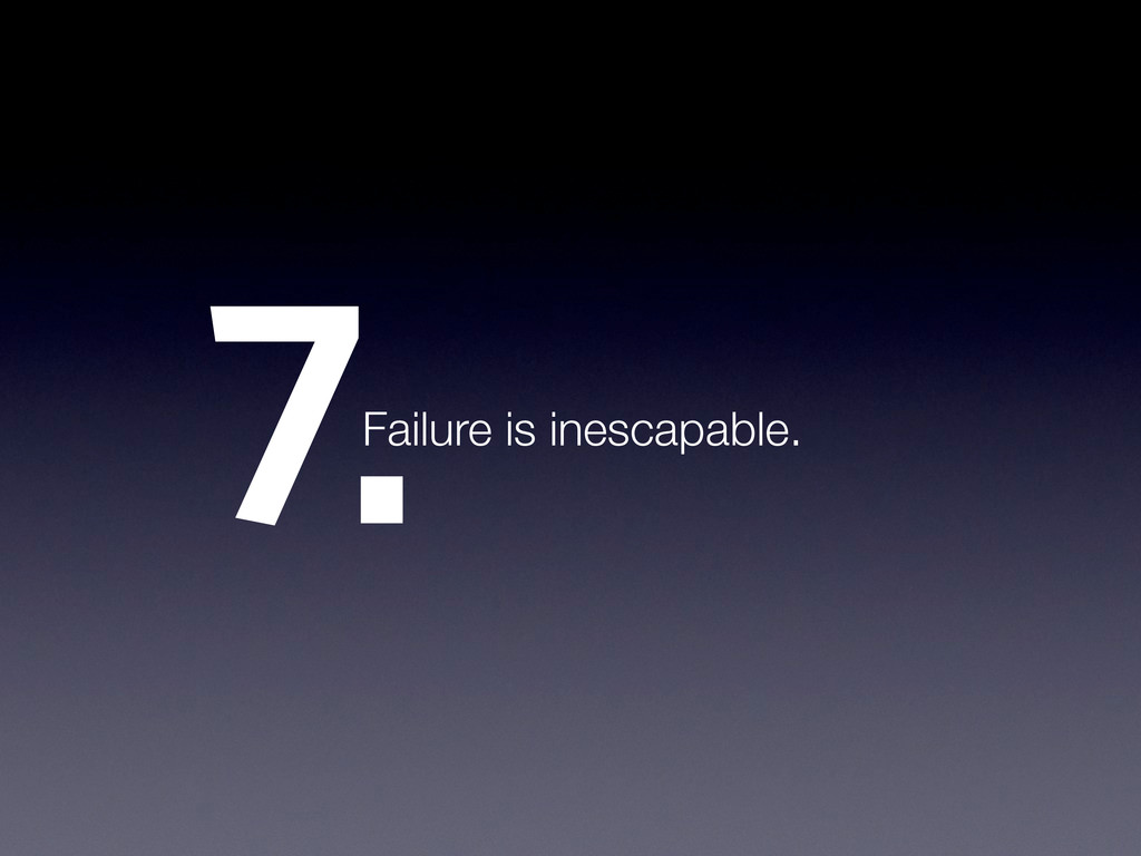 7.Failure is inescapable.