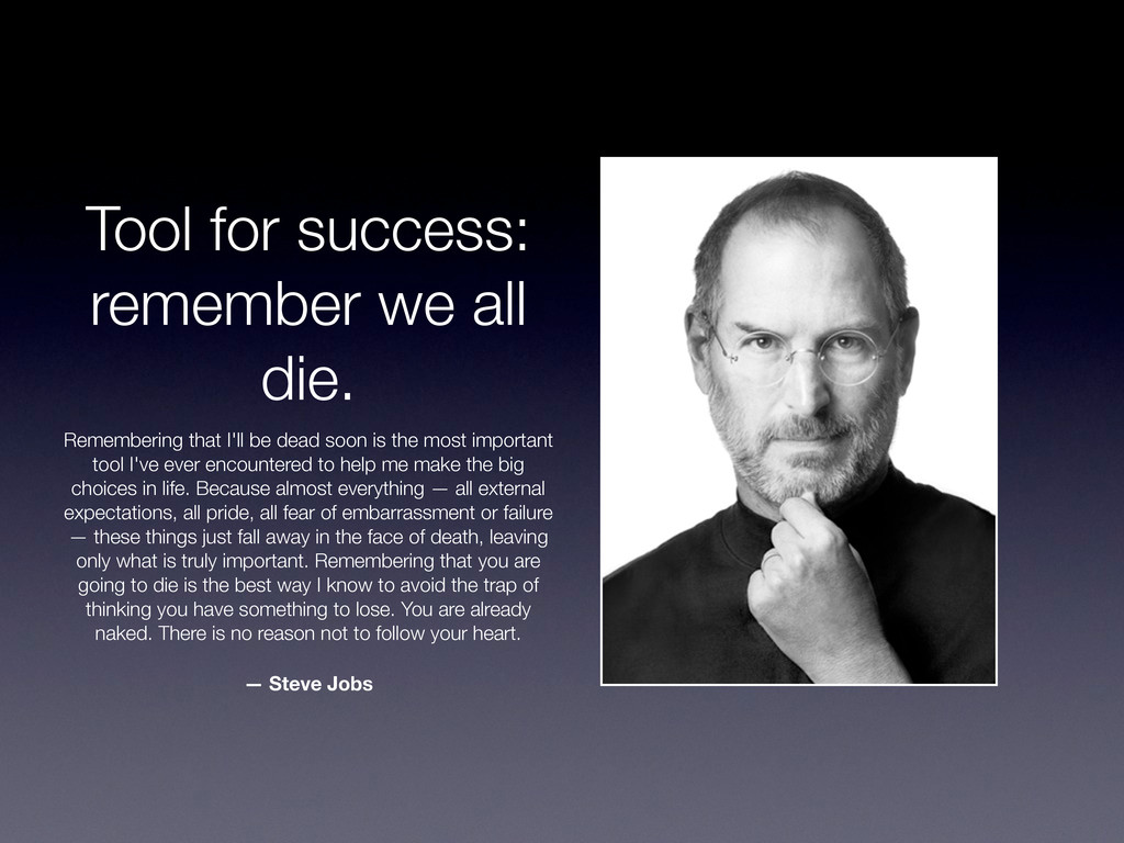 Tool for success: remember we all die. Remember...