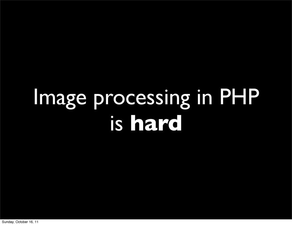 Image processing in PHP is hard Sunday, October...