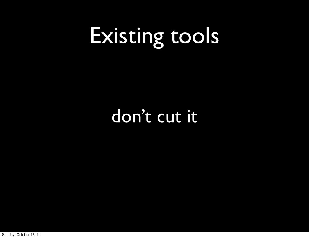 Existing tools don't cut it Sunday, October 16,...