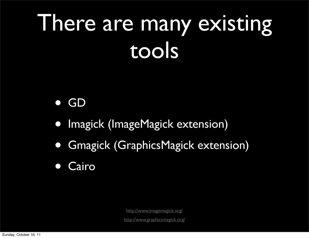 There are many existing tools • GD • Imagick (I...