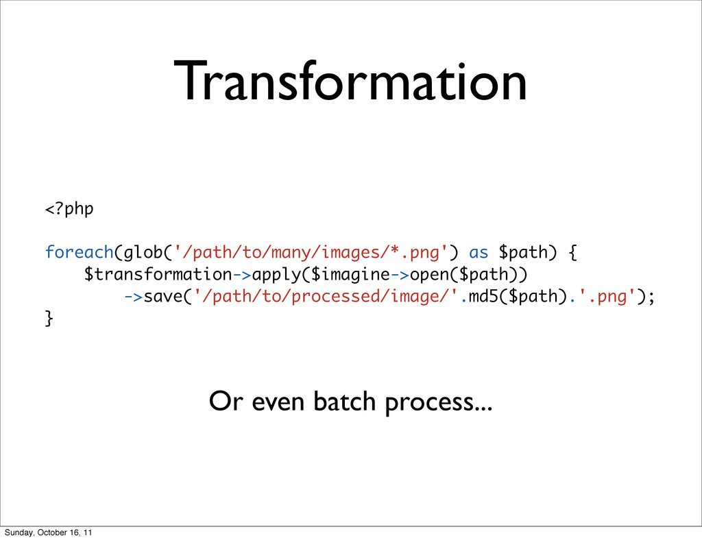 Transformation Or even batch process... <?php f...