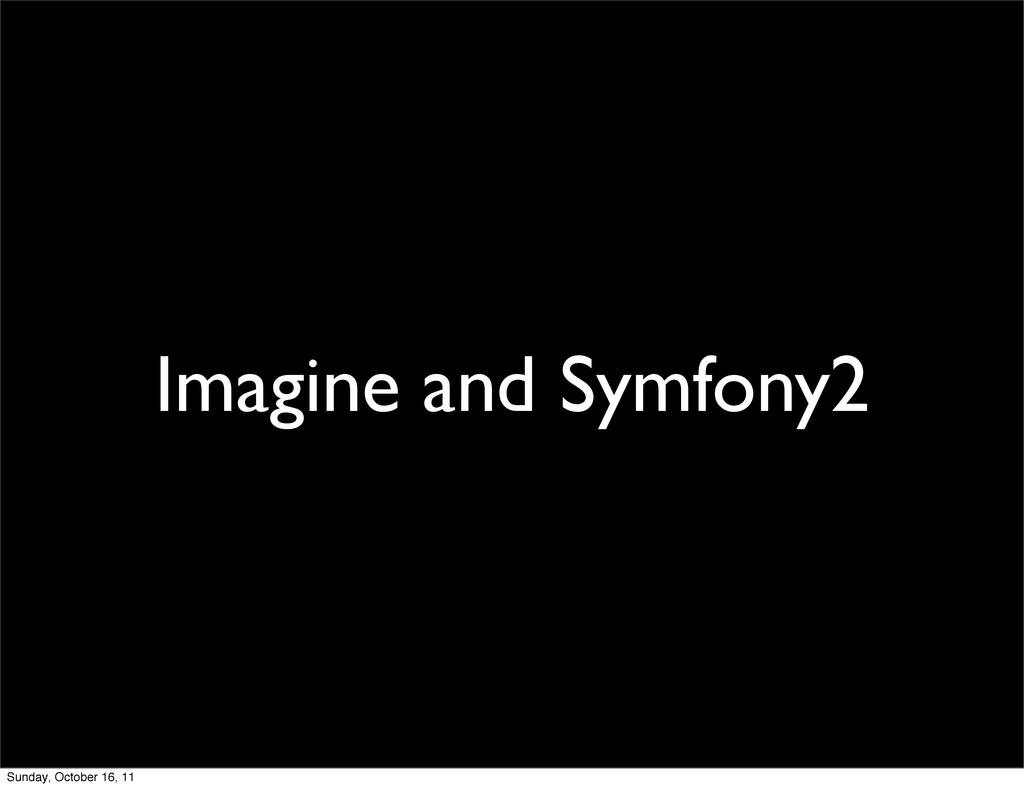 Imagine and Symfony2 Sunday, October 16, 11