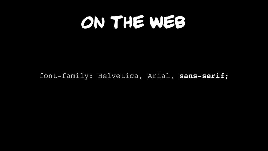 On the web font-family: Helvetica, Arial, sans-...