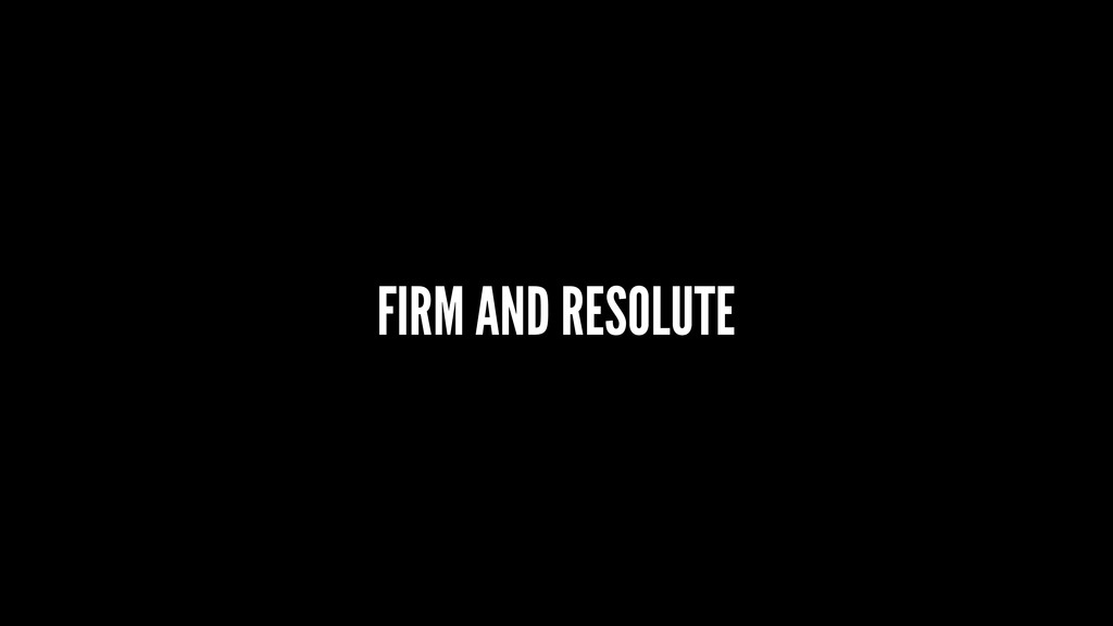 FIRM AND RESOLUTE