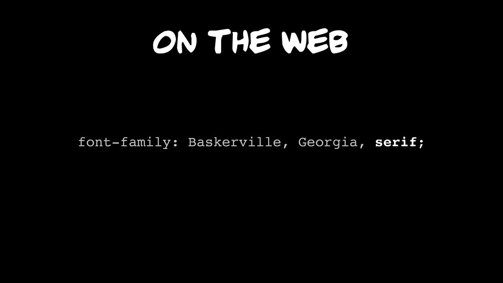 On the web font-family: Baskerville, Georgia, s...