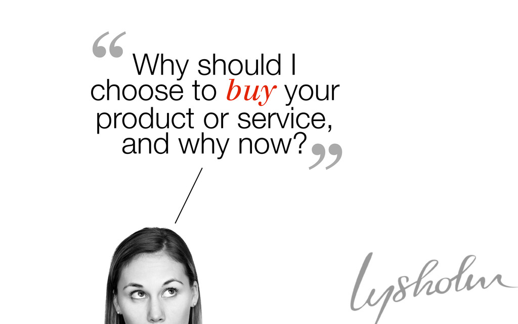 Why should I choose to buy your product or serv...