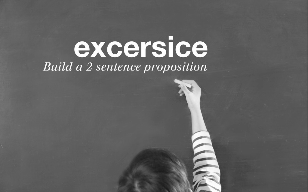excersice Build a 2 sentence proposition