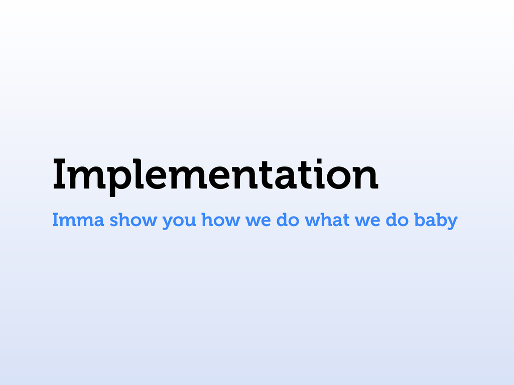 Implementation Imma show you how we do what we ...