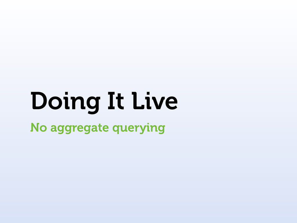 Doing It Live No aggregate querying