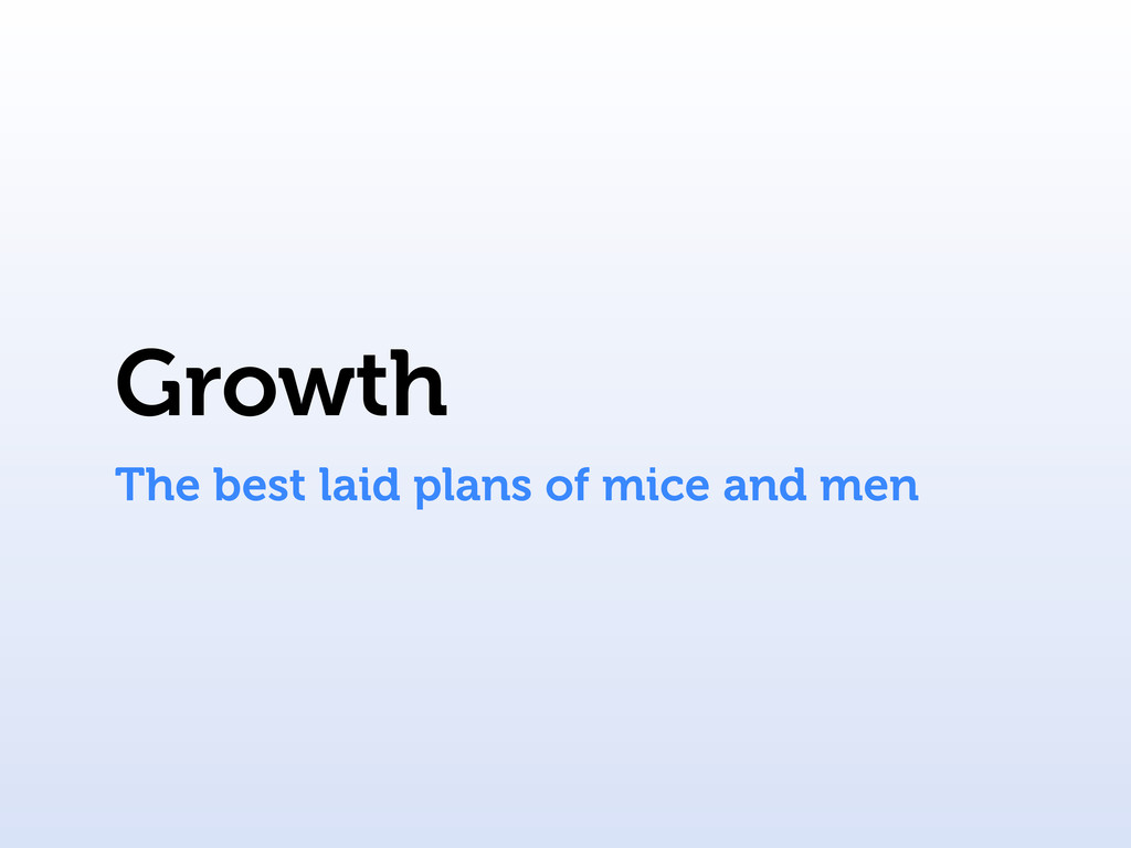 Growth The best laid plans of mice and men