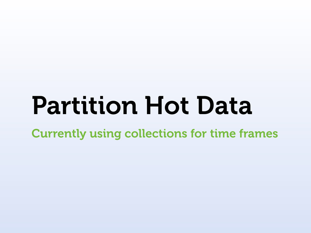 Partition Hot Data Currently using collections ...