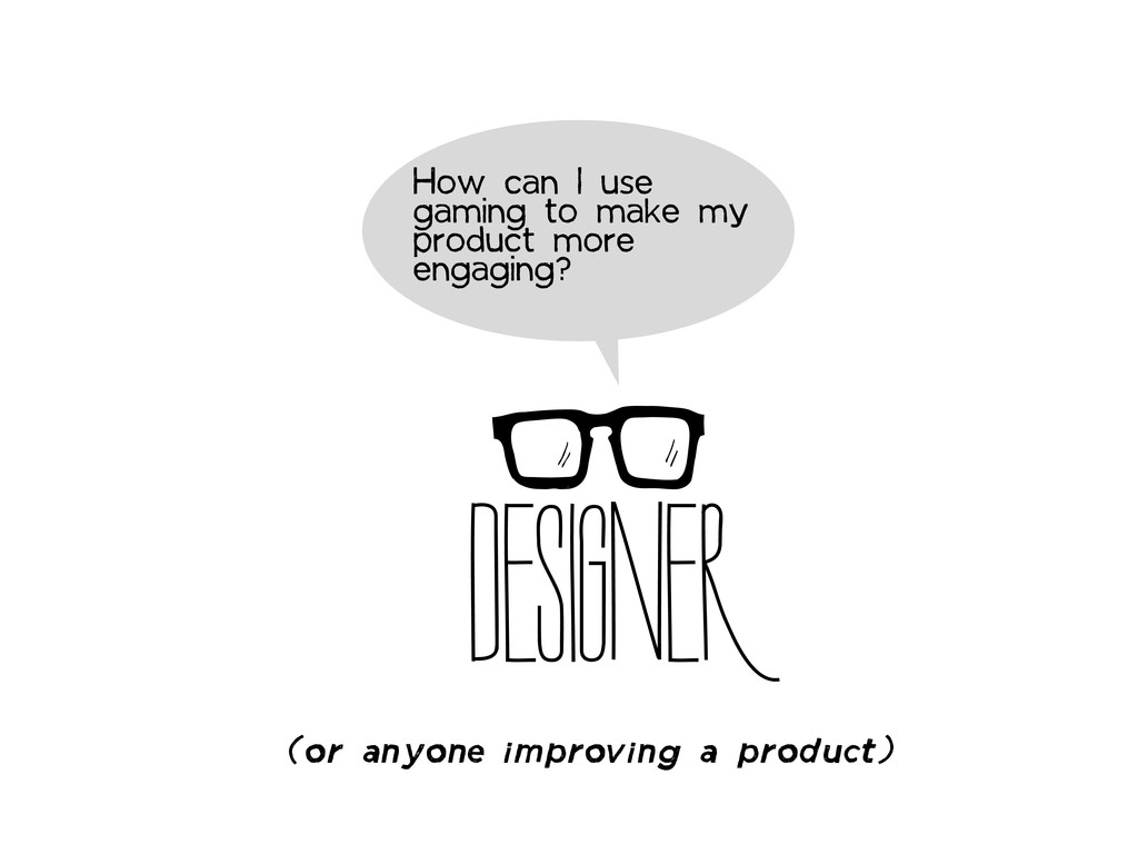 DESIGNER How can I use gaming to make my produc...