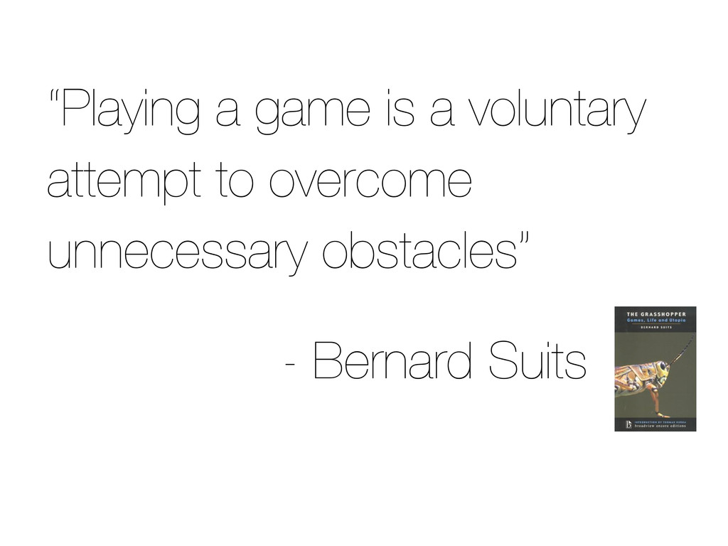 """""""Playing a game is a voluntary attempt to overc..."""