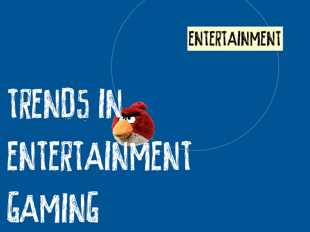 ENTERTAINMENT TRENDS IN ENTERTAINMENT GAMING