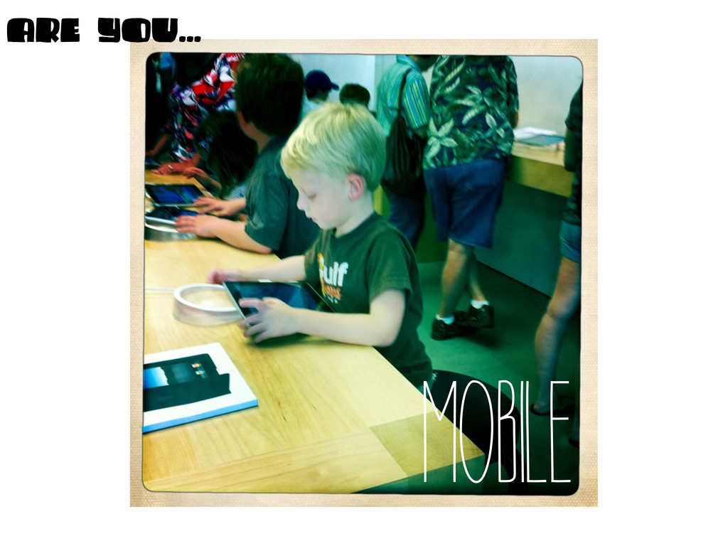 MOBILE ARe YOU...