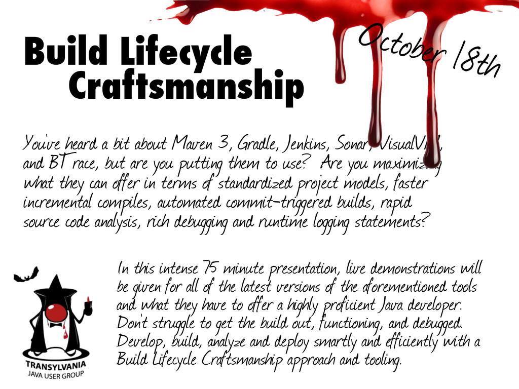 Build Lifecycle Craftsmanship You've heard a bi...