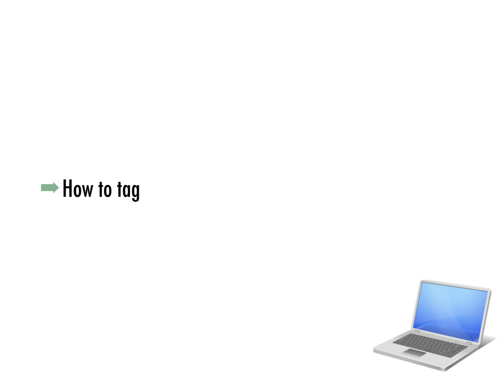 ➡How to tag