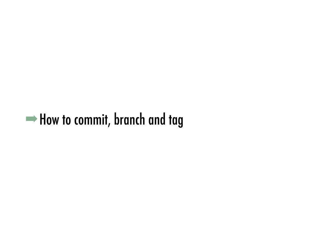 ➡How to commit, branch and tag