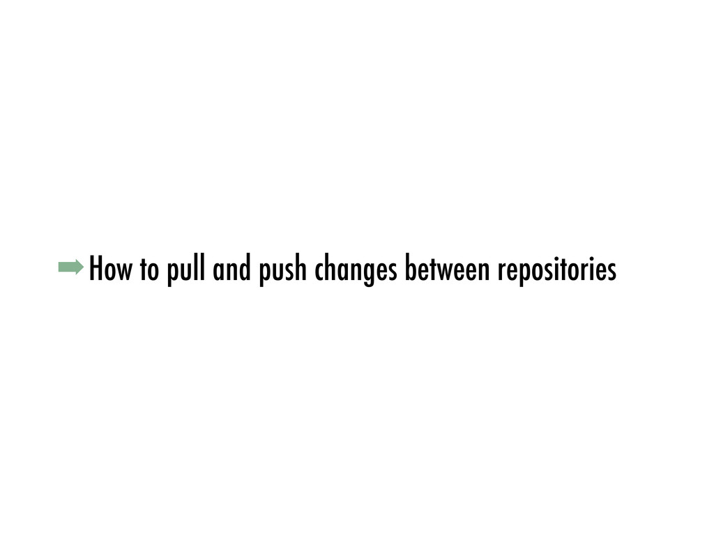 ➡How to pull and push changes between repositor...
