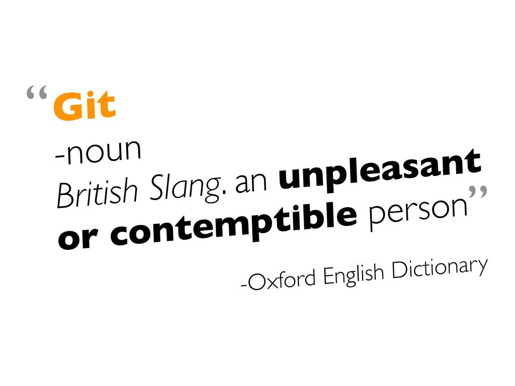 Git -noun British Slang. an unpleasant or conte...