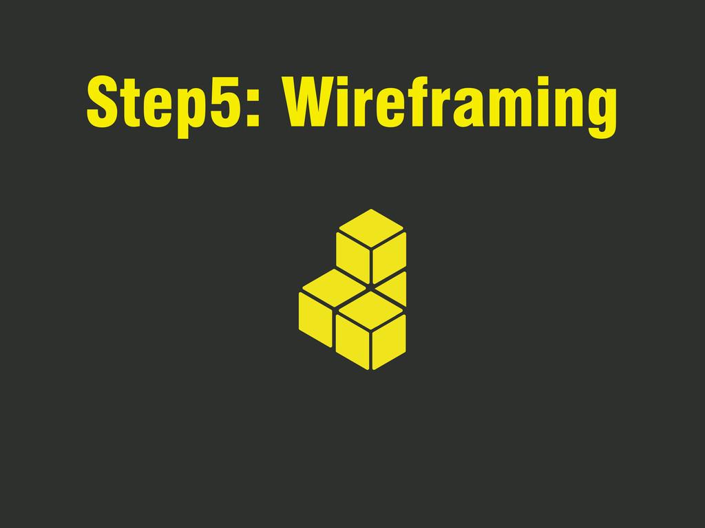Step5: Wireframing