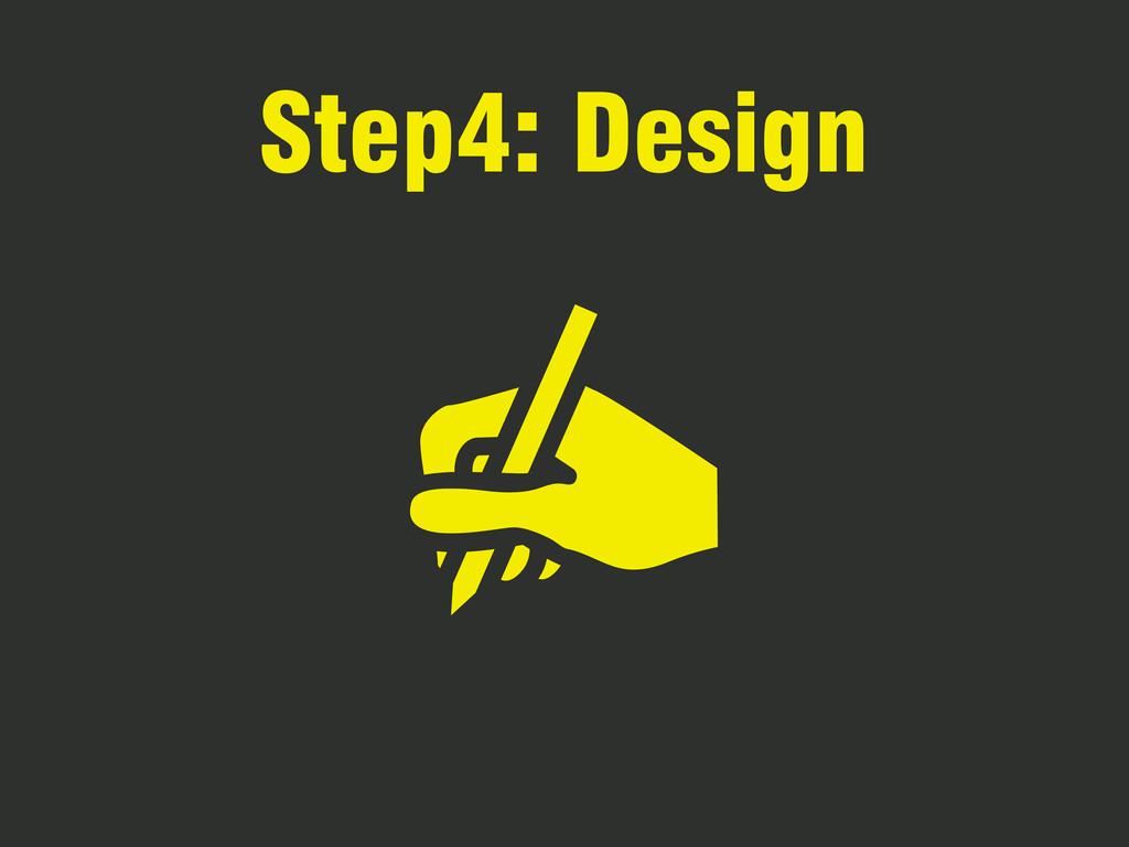 Step4: Design