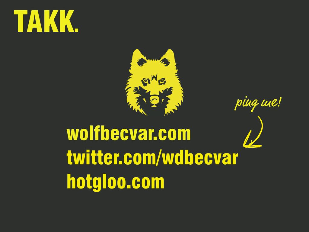 ping me! twitter.com/wdbecvar TAKK. wolfbecvar....