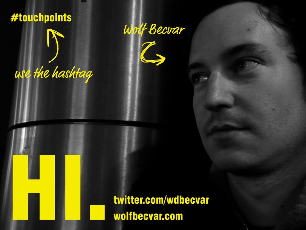 HI.twitter.com/wdbecvar wolfbecvar.com #touchpo...