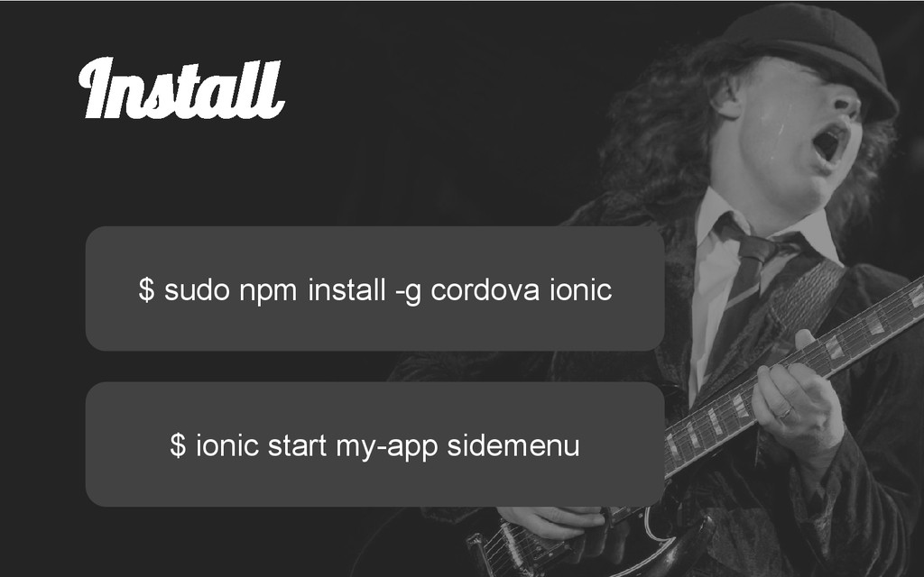 Install $ sudo npm install -g cordova ionic $ i...