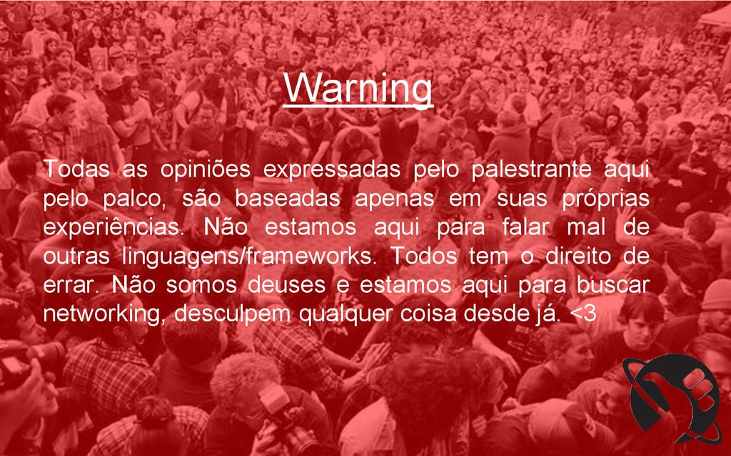 Warning Todas as opiniões expressadas pelo pale...