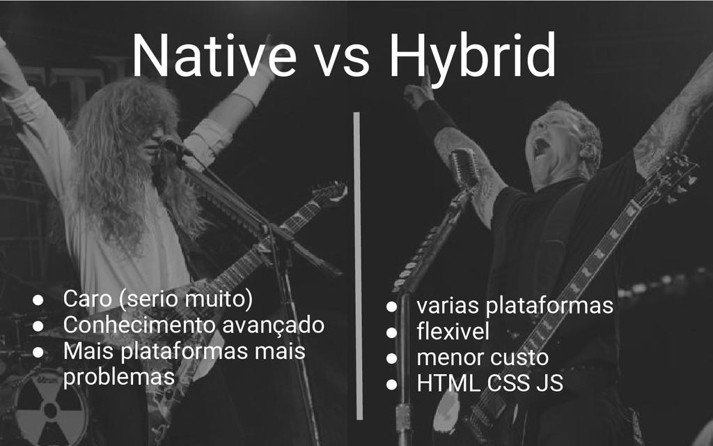 Native vs Hybrid ● Caro (serio muito) ● Conheci...