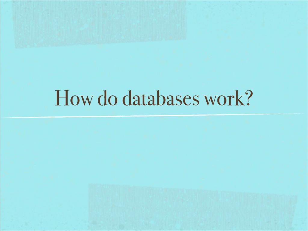 How do databases work?