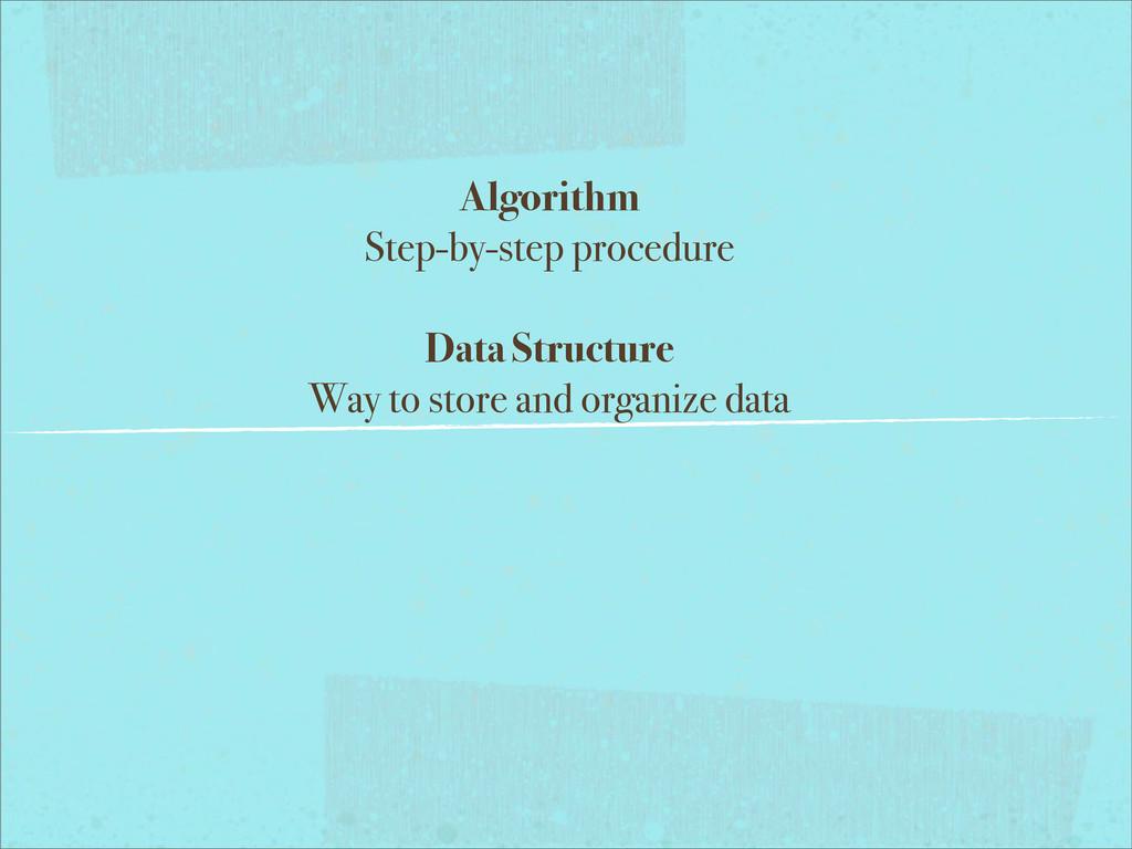 Algorithm Step-by-step procedure Data Structure...