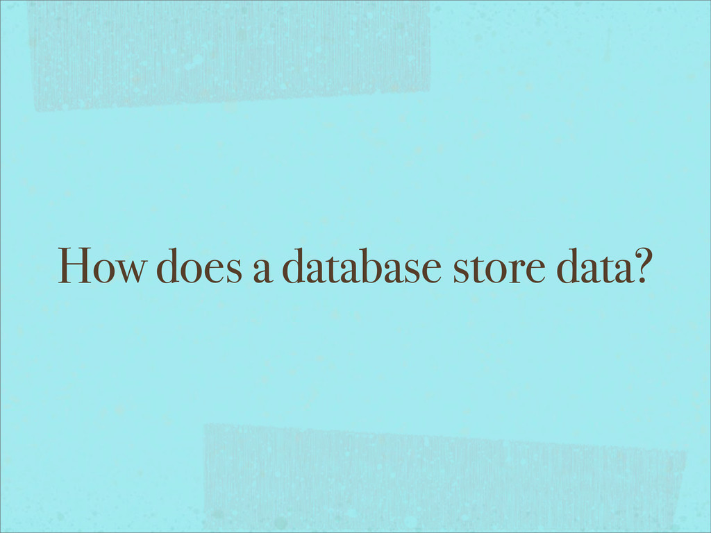 How does a database store data?