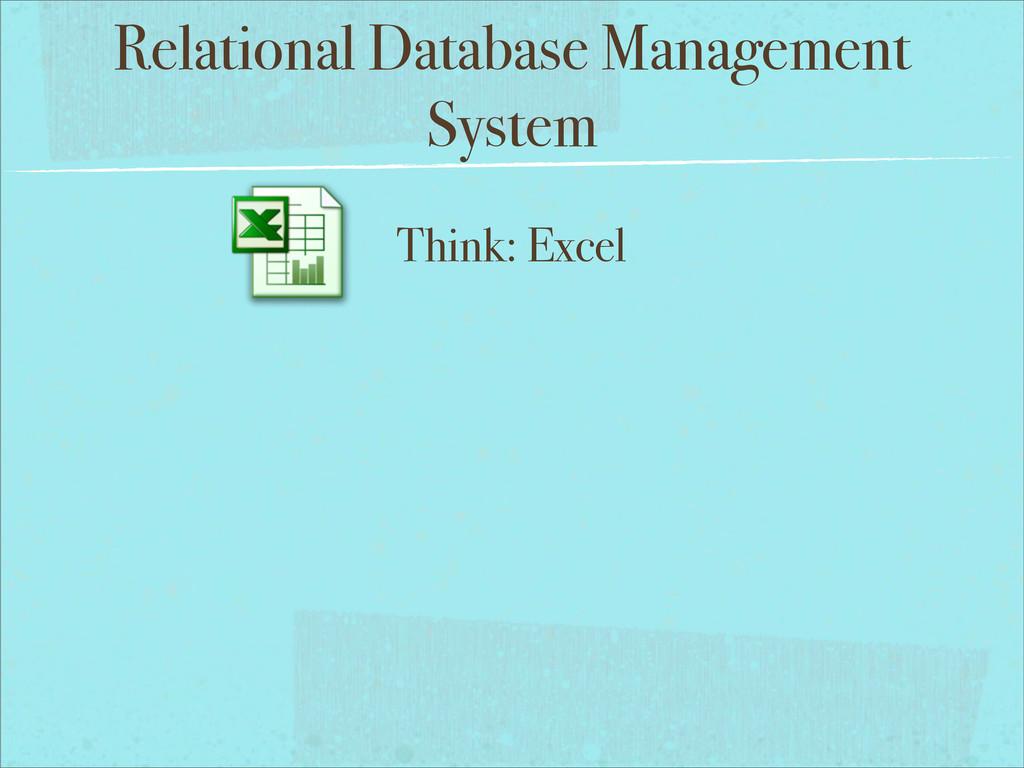 Relational Database Management System Think: Ex...