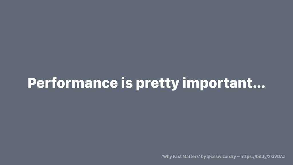 Performance is pretty important… 'Why Fast Matt...