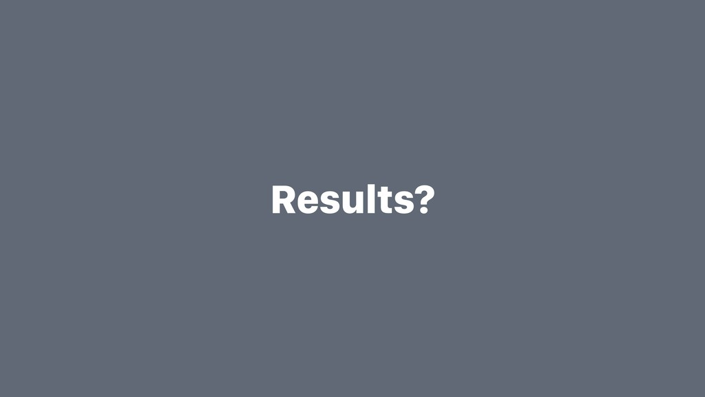 Results?
