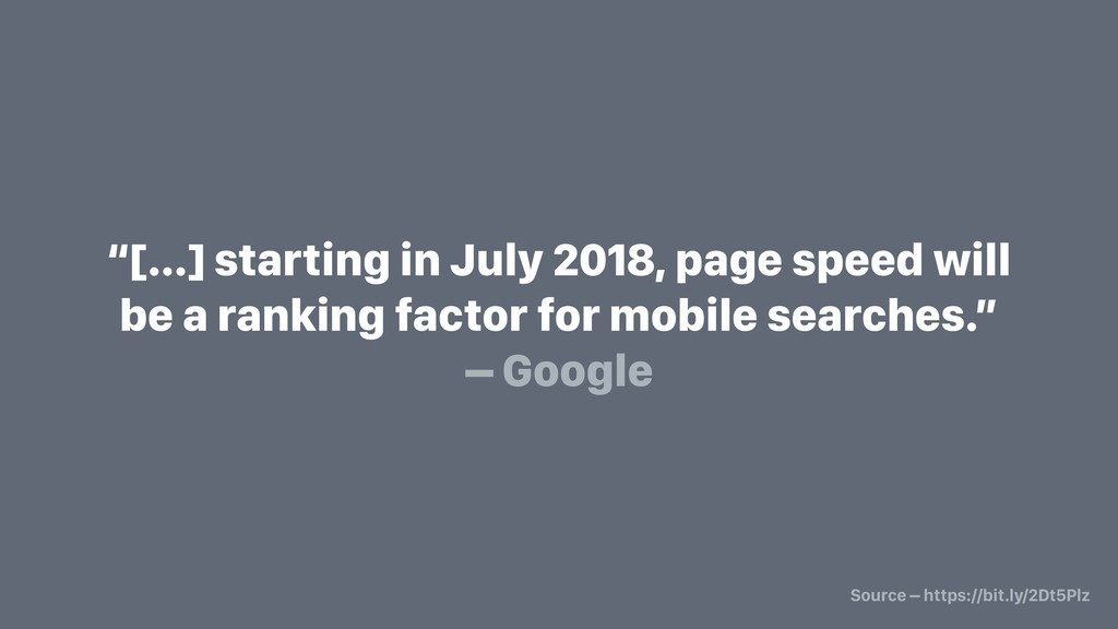 """""""[…] starting in July 2018, page speed will be ..."""