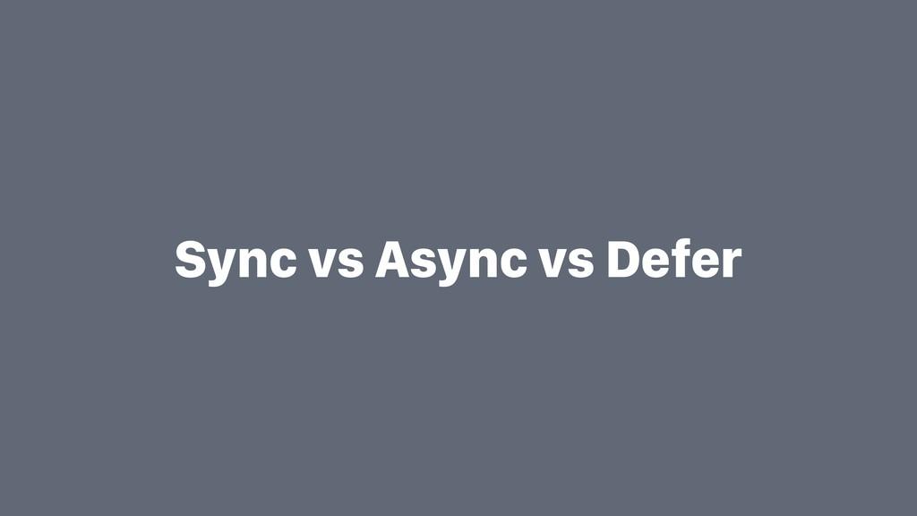 Sync vs Async vs Defer