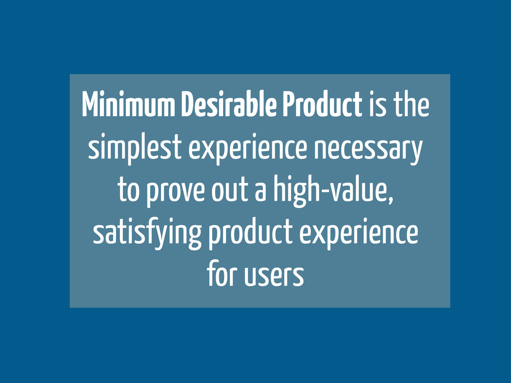 Minimum Desirable Product is the simplest exper...