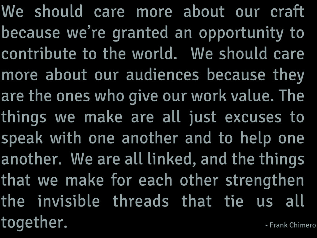 We should care more about our craft because we'...