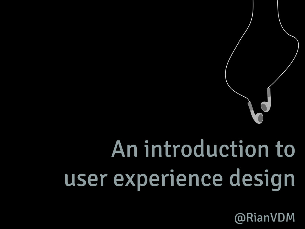 An introduction to user experience design @Rian...