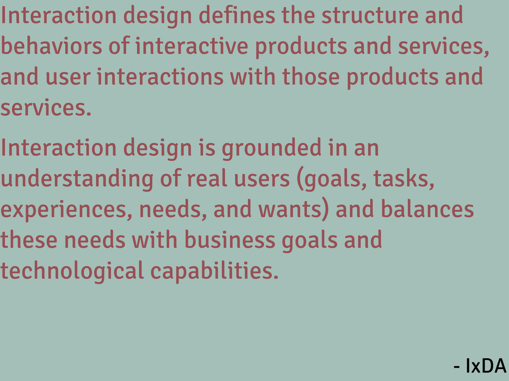 Interaction design defines the structure and be...