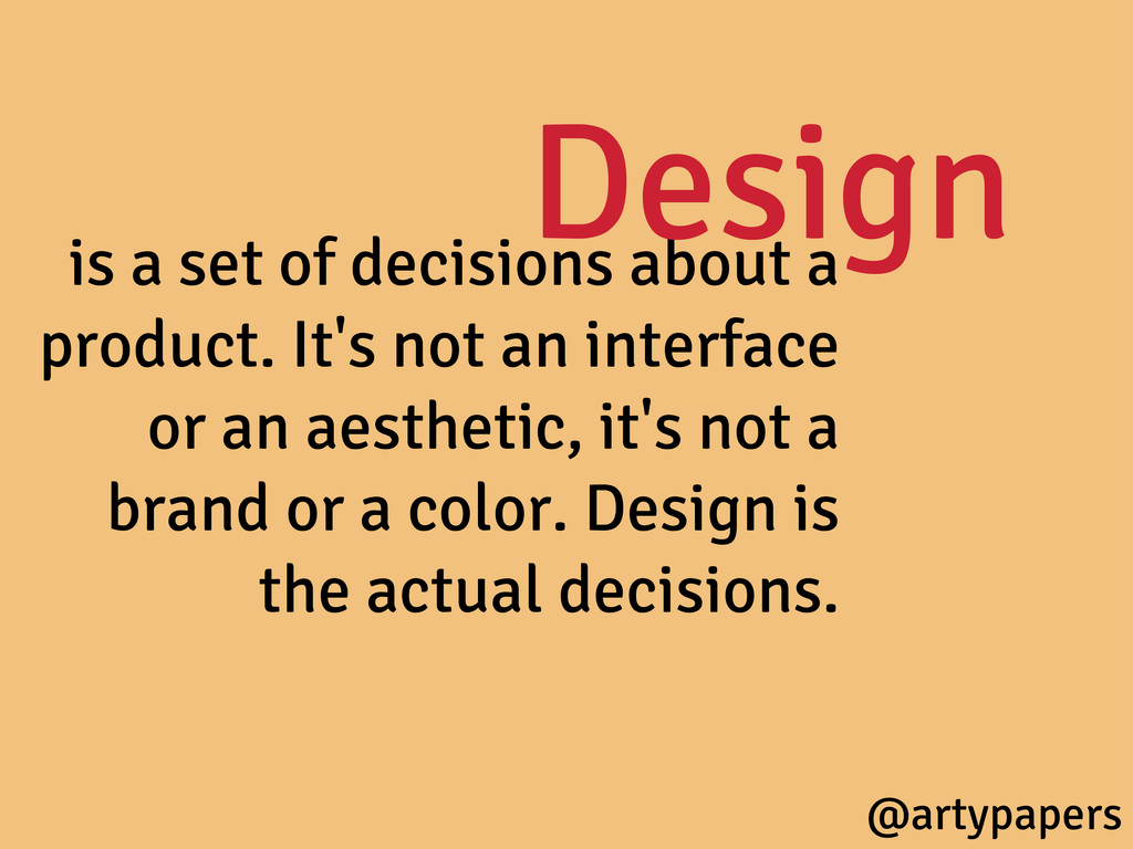 is a set of decisions about a product. It's not...