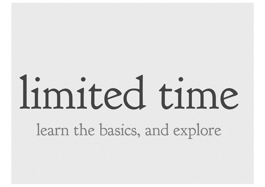 limited time learn the basics, and explore